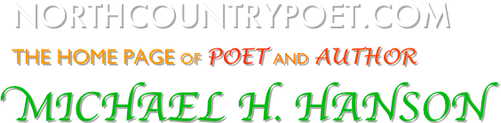NorthCountryPoet.com   The Home Page of poet and author  Michael H. Hanson